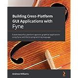 Building Cross-Platform GUI Applications with Fyne: Create beautiful, platform-agnostic graphical applications using Fyne and
