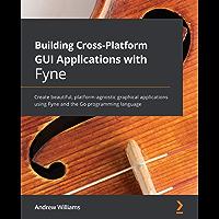 Building Cross-Platform GUI Applications with Fyne: Create beautiful, platform-agnostic graphical applications using…