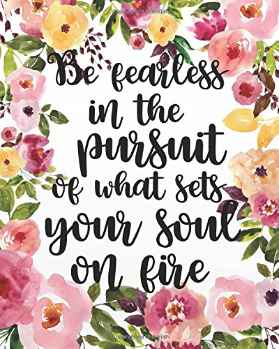Be fearless in the pursuit of  what sets your soul on fire: Motivational Positive Inspirational Quote Bullet Journal Dot Grid l   Notebook (8
