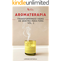Aromaterapia: Transformando Vidas de Dentro para Fora Vol. 1