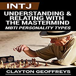 INTJ: Understanding & Relating with the Mastermind