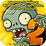 Plants vs. Zombies 2: Walkthrough - Tips, Tricks, & Tutorials | The Yuw,Josh Abbott