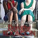When I Was Invisible Hörbuch von Dorothy Koomson Gesprochen von: Susy Kane, Sara Powell