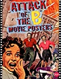 Attack of the 'b' Movie Posters: The Illustrated History of Movies Through Posters