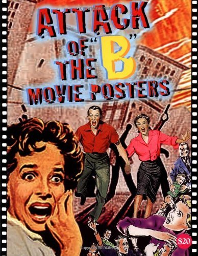 Attack of the 'B' Movie Posters (The Illustrated History of Moves Through Posters Series Vol. 14)