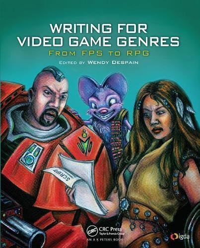 Writing for Video Game Genres: From FPS to RPG by A K Peters/CRC Press