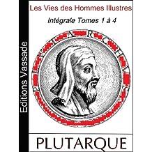 Les Vies des Hommes Illustres (Intégrale Volumes 1 à 4) (French Edition)