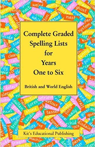 Complete Graded Spelling Lists for Years One to Six: British and World English Kit's Graded Spelling Lists