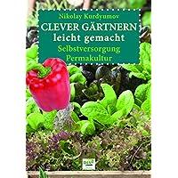 Clever gärtnern leicht gemacht: Selbstversorgung, Permakultur