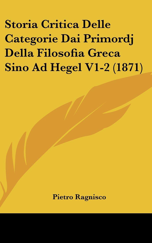 Storia Critica Delle Categorie Dai Primordj Della Filosofia Greca Sino Ad Hegel V1-2 (1871) (Italian Edition) ebook