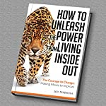 How to Unleash the Power from Living Inside Out: The Courage to Change: Making Moves to Improve | Joy Nabbosa