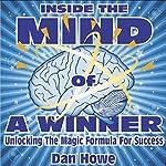 Inside the Mind of a Winner: Unlocking the Magic Formula for Success | Dan Howe