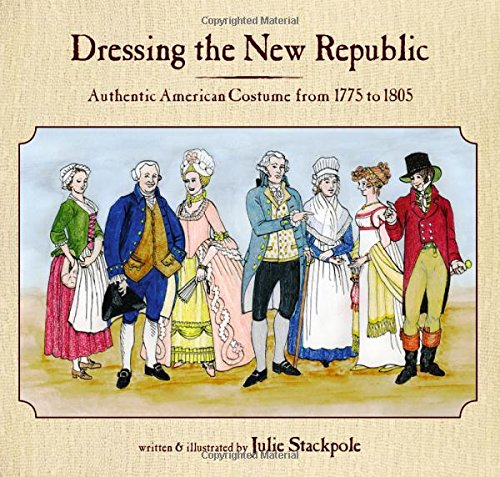 [Dressing the New Republic: Authentic American Costume from 1775 to 1805] (Colonial America Costumes Revolution)