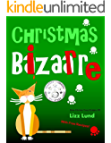 Christmas Bizarre: Humorous Cozy Mystery - Funny Adventures of Mina Kitchen - with Recipes (Mina Kitchen Cozy Comedy Series - Book 2)