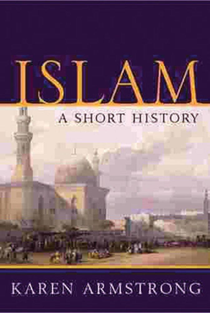 Islam  A Short History  UNIVERSAL HISTORY   English Edition