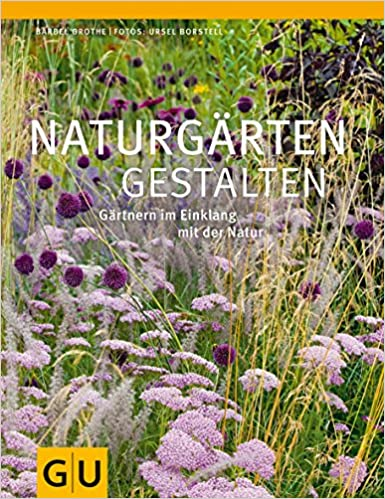 Naturgärten Gestalten: Gärtnern Im Einklang Mit Der Natur GU Ratgeber  Gartengestaltung: Amazon.de: Bärbel Grothe, Ursel Borstell: Bücher