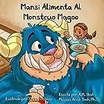 Mansi Alimenta Al Monstruo Magoo [Mansi Feeds the Monster Magoo]   A. M. Shah,Melissa Arias Shah PhD