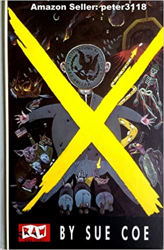 x text by sue coe with art spiegelman concurrent events by judith moore edited by francoise mouly and art spiegelman design by francoise mouly