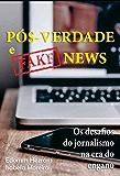 Pós-Verdade e Fake News: Os desafios do jornalismo na era do engano