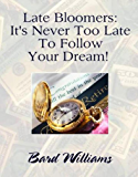 Late Bloomers: It's Never Too Late To Follow Your Dream!
