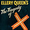 The Tragedy of X: The Drury Lane Mysteries, Book 1 Audiobook by Ellery Queen Narrated by Mark Peckham