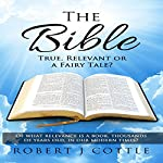The Bible: True, Relevant or a Fairy Tale? | Robert J Cottle