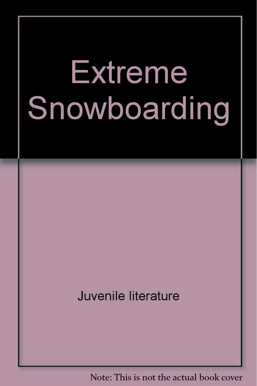 Extreme Snowboarding (Extreme Sports)