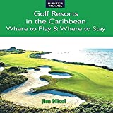 Golf Resorts in the Caribbean: Where to Play and Where to Stay
