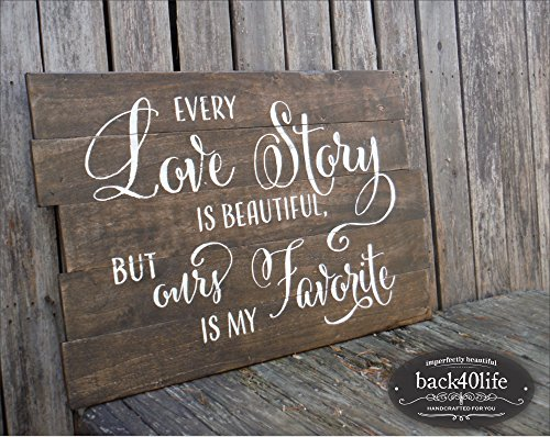 - Back40Life | Every Love Story is Beautiful But Ours is My Favorite (W-022b) Pallet Style Wood Sign, Handcrafted Rustic (Dark Walnut + Antique White)