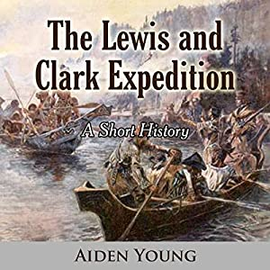The Lewis and Clark Expedition Audiobook