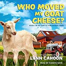 Who Moved My Goat Cheese?: Farm-to-Fork Mystery Series, Book 1 Audiobook by Lynn Cahoon Narrated by Randye Kaye