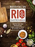 Receitas do Rio Gastronomia: Uma seleção das delícias que marcaram a festa de sabores em 2015