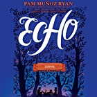 Echo Audiobook by Pam Muñoz Ryan Narrated by Mark Bramhall, David de Vries, Andrews MacLeod, Rebecca Soler