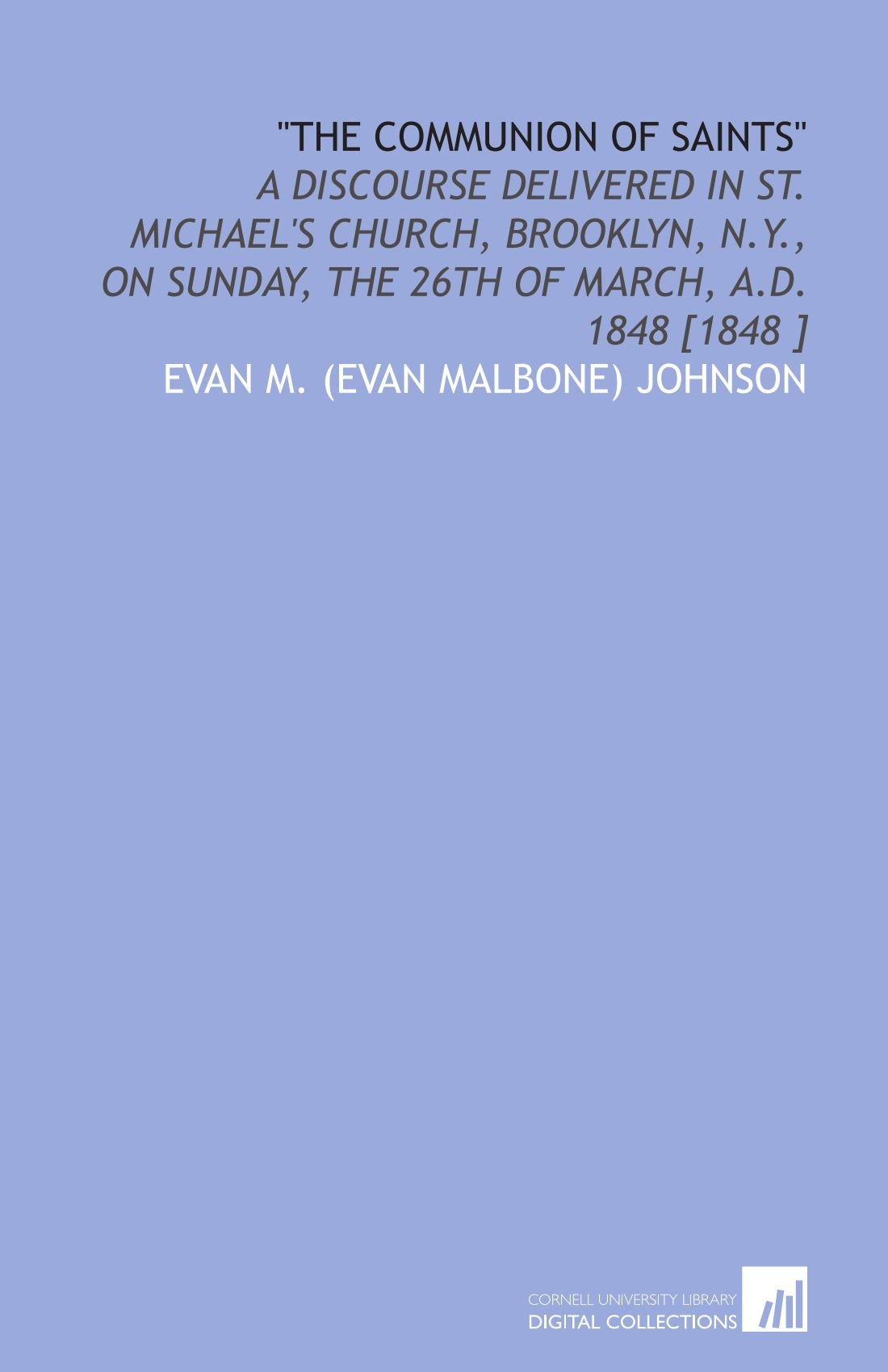 """Download """"The Communion of Saints"""": A Discourse Delivered in St. Michael's Church, Brooklyn, N.Y., on Sunday, the 26th of March, a.D. 1848 [1848 ] pdf epub"""