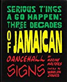Serious T'ings a Go Happen: Three Decades of Jamaican Dance Hall Signs