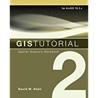 GIS Tutorial 2: Spatial Analysis Workbook (GIS Tutorials)
