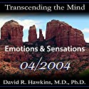 Transcending the Mind Series: Emotions & Sensations Speech by David R. Hawkins M.D. Narrated by David R. Hawkins