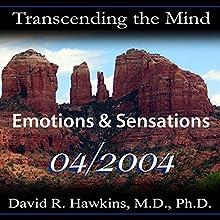 Transcending the Mind Series: Emotions & Sensations Speech by David R. Hawkins Narrated by David R. Hawkins
