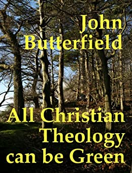 All Christian Theology can be Green by [Butterfield, John]