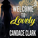 Welcome to Lovely: The Lovely Mystery Series, Book 1 | Candace Clark
