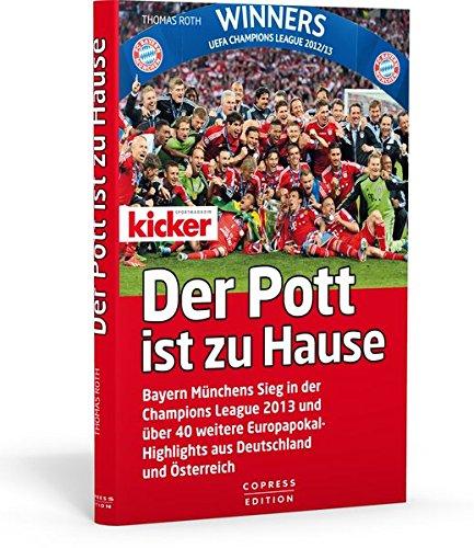 der-pott-ist-zu-hause-bayern-mnchens-sieg-in-der-champions-league-2013-und-ber-40-weitere-europapokal-highlights-aus-deutschland-und-sterreich