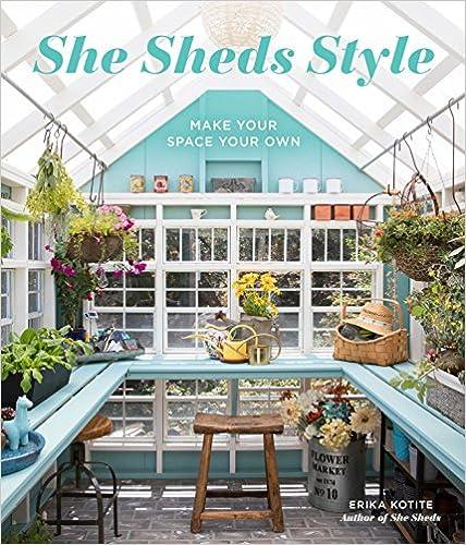 She Sheds Style by Erika Kottie.
