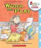 img - for Work and Play (Rookie Ready to Learn: Out and About: In My Community (Library)) book / textbook / text book