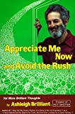 Appreciate Me Now, and Avoid the Rush: Yet More Brilliant Thoughts