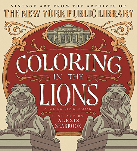 Coloring in the Lions: A Coloring Book: Vintage Art from the Archives of The New York Public -