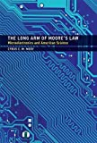 img - for The Long Arm of Moore's Law: Microelectronics and American Science (Inside Technology) book / textbook / text book
