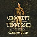 Crockett of Tennessee: A Novel Based on the Life and Times of David Crockett Audiobook by Cameron Judd Narrated by Allan Robertson
