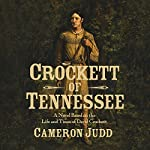 Crockett of Tennessee: A Novel Based on the Life and Times of David Crockett | Cameron Judd