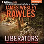Liberators: A Novel of the Coming Global Collapse | James Wesley Rawles