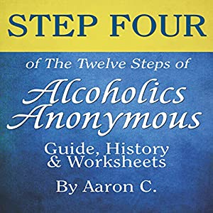 Step Four of the Twelve Steps of Alcoholics Anonymous: Guide & History Audiobook